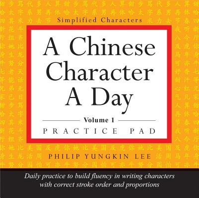 A Chinese Character a Day Practice Pad By Lee, Philip Yungkin